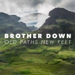 Brother_Down_Old_Paths_New_Feet