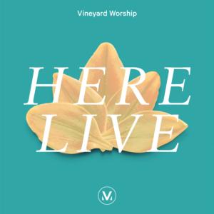 Vineyard Worship, HERE Live, worship, praise, Christian music, CCM, Syntax Creative - image