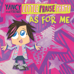 Yancy, Little Praise Party, Christian music, CCM, Childrens music, kids music, Syntax Creative - image