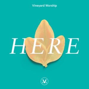 Vineyard Worship, HERE, Vineyard Church, Christian music, CCM, Syntax Creative - image